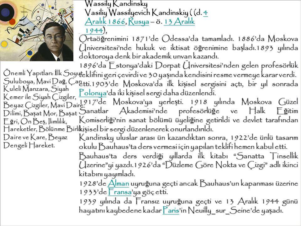 Wassily Kandinsky Vasiliy Wassilyevich Kandinskiy ( (d. 4 Aralık 1866, Rusya – ö. 13 Aralık 1944), .