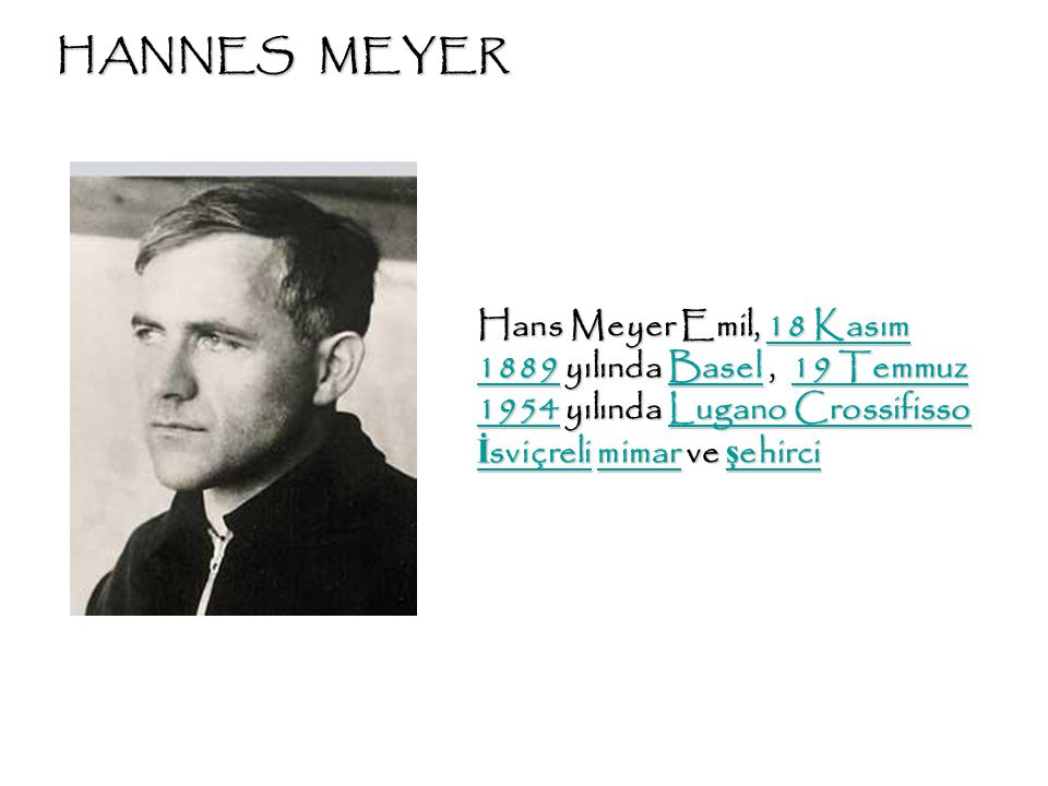 HANNES MEYER Hans Meyer Emil, 18 Kasım 1889 yılında Basel , 19 Temmuz 1954 yılında Lugano Crossifisso İsviçreli mimar ve şehirci.