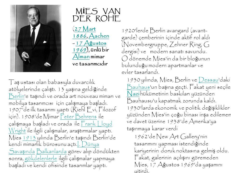 MİES VAN DER ROHE (27 Mart 1886, Aachen - 17 Ağustos 1969), ünlü bir Alman mimar ve tasarımcıdır.