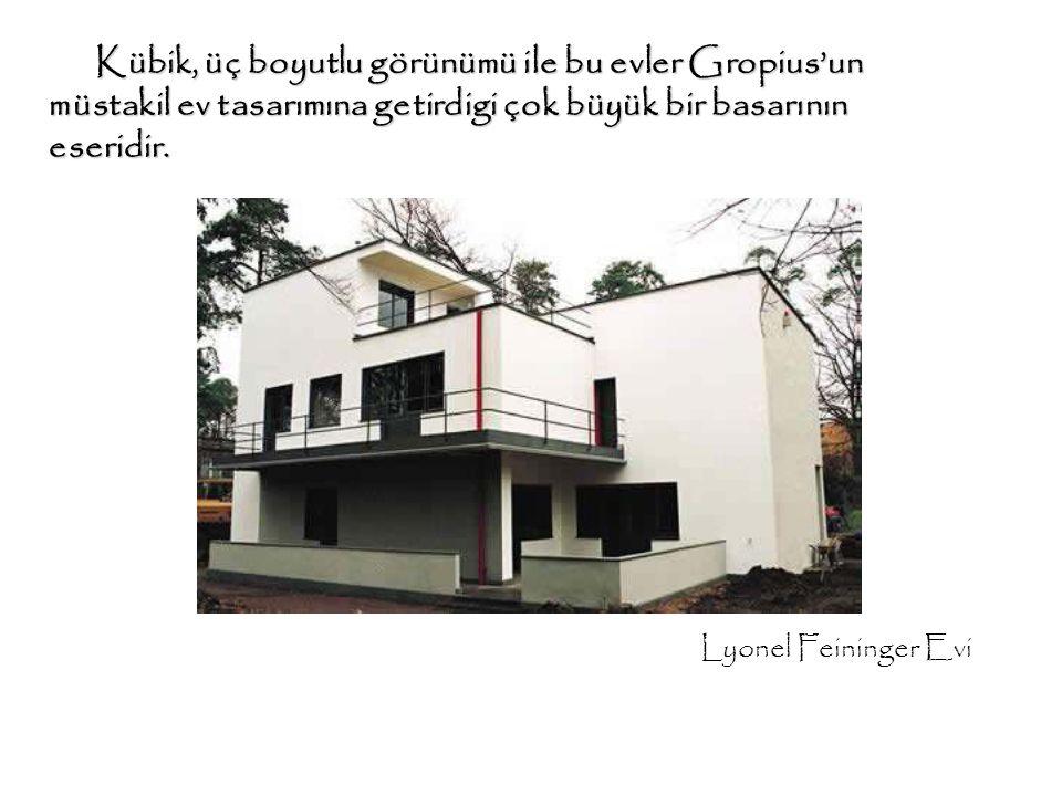 Kübik, üç boyutlu görünümü ile bu evler Gropius'un müstakil ev tasarımına getirdigi çok büyük bir basarının eseridir.