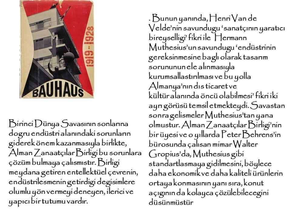 . Bunun yanında, Henri Van de Velde'nin savundugu 'sanatçının yaratıcı bireyselligi' fikri ile Hermann Muthesius'un savundugu 'endüstrinin gereksinmesine baglı olarak tasarım