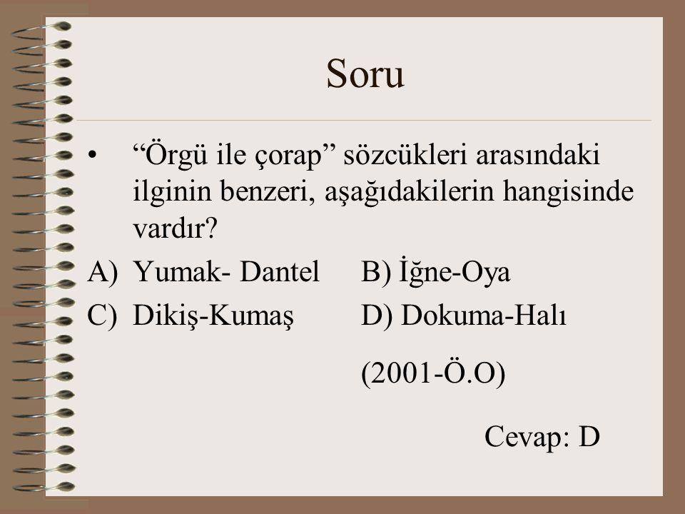 Soru Örgü ile çorap sözcükleri arasındaki ilginin benzeri, aşağıdakilerin hangisinde vardır Yumak- Dantel B) İğne-Oya.