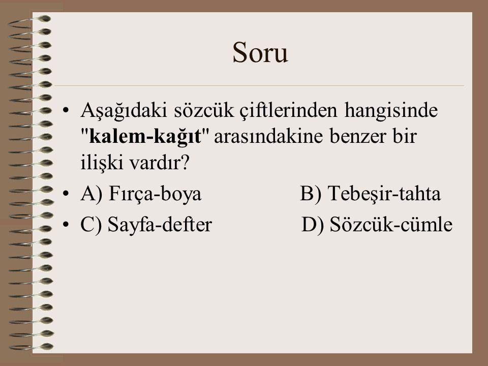Soru Aşağıdaki sözcük çiftlerinden hangisinde kalem-kağıt arasındakine benzer bir ilişki vardır A) Fırça-boya B) Tebeşir-tahta.