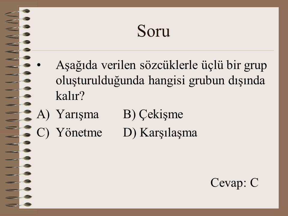 Soru Aşağıda verilen sözcüklerle üçlü bir grup oluşturulduğunda hangisi grubun dışında kalır Yarışma B) Çekişme.