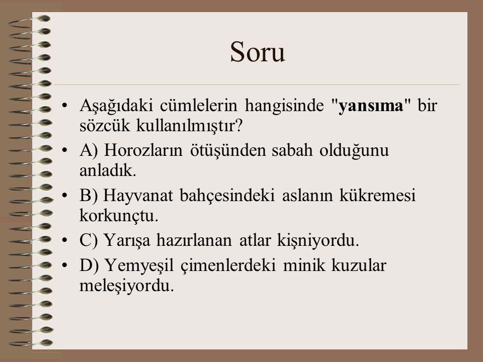 Soru Aşağıdaki cümlelerin hangisinde yansıma bir sözcük kullanılmıştır A) Horozların ötüşünden sabah olduğunu anladık.