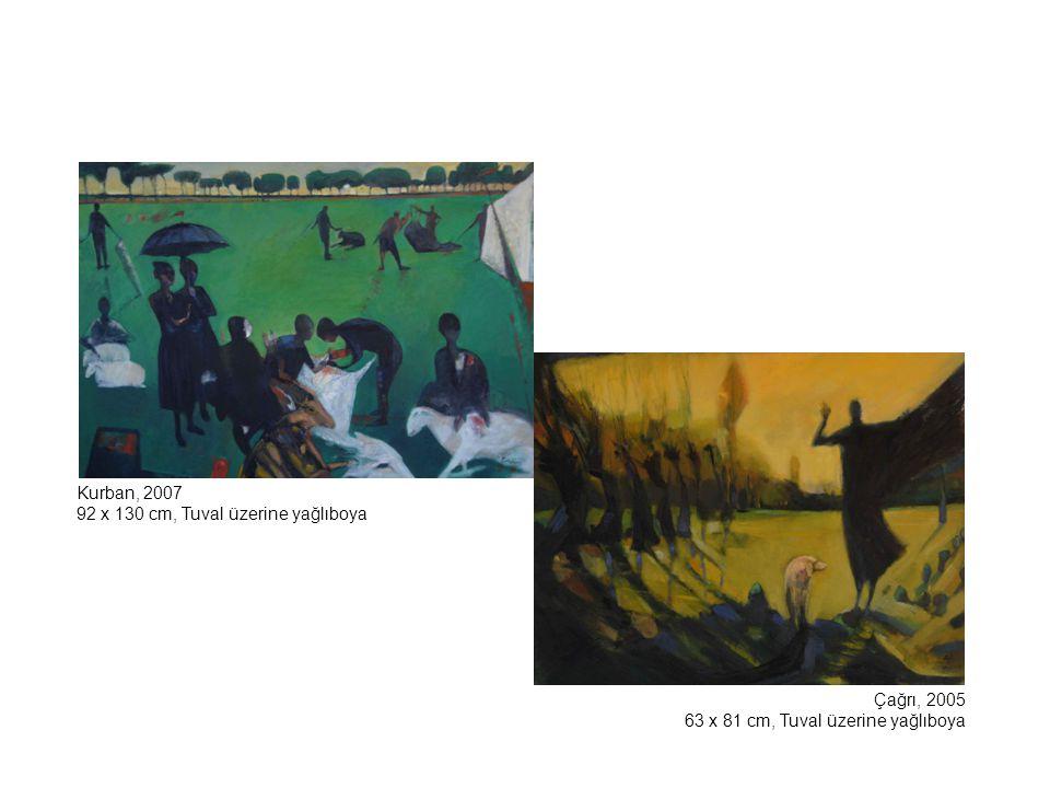 Kurban, 2007 92 x 130 cm, Tuval üzerine yağlıboya Çağrı, 2005 63 x 81 cm, Tuval üzerine yağlıboya
