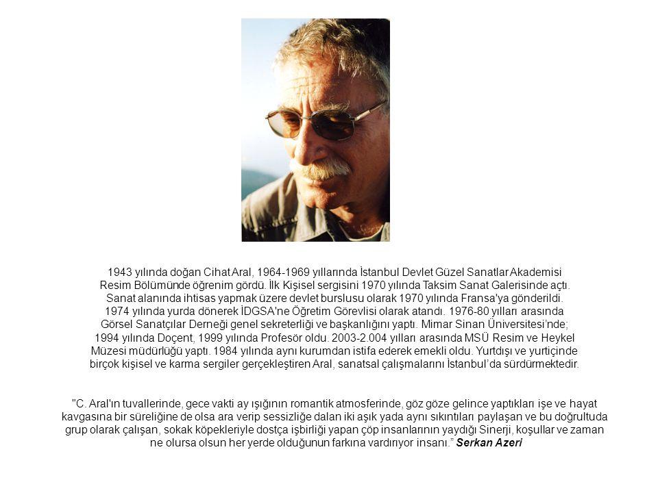 1943 yılında doğan Cihat Aral, 1964-1969 yıllarında İstanbul Devlet Güzel Sanatlar Akademisi