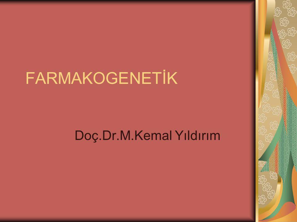FARMAKOGENETİK Doç.Dr.M.Kemal Yıldırım