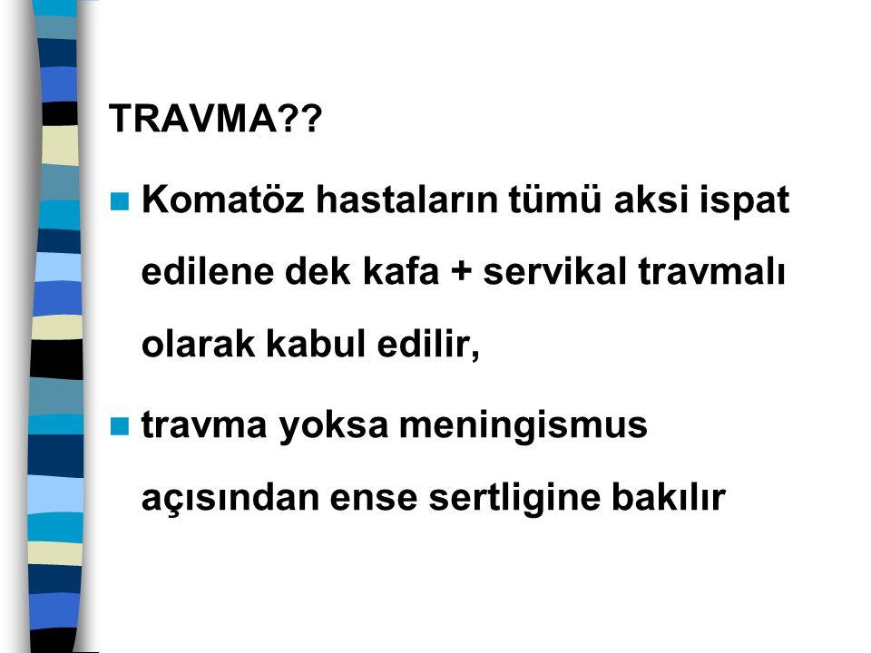 TRAVMA Komatöz hastaların tümü aksi ispat edilene dek kafa + servikal travmalı olarak kabul edilir,