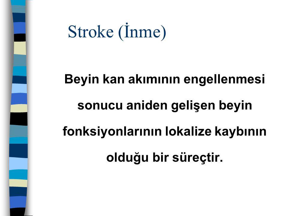 Stroke (İnme) Beyin kan akımının engellenmesi sonucu aniden gelişen beyin fonksiyonlarının lokalize kaybının olduğu bir süreçtir.