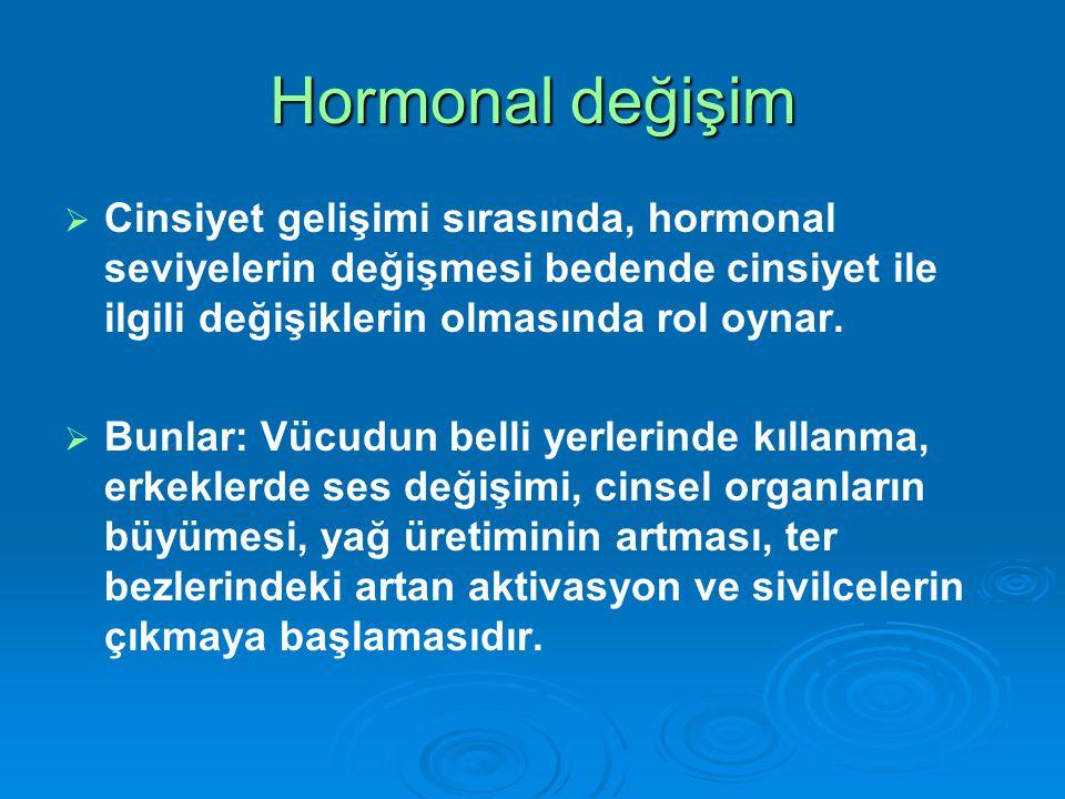 Hormonal değişim Cinsiyet gelişimi sırasında, hormonal seviyelerin değişmesi bedende cinsiyet ile ilgili değişiklerin olmasında rol oynar.