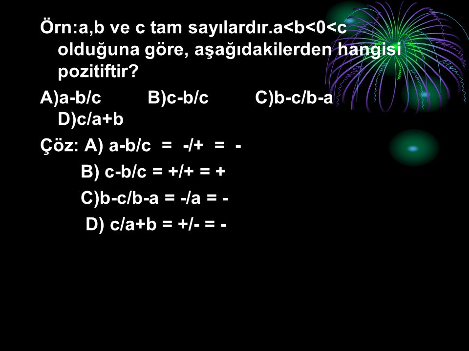 Örn:a,b ve c tam sayılardır