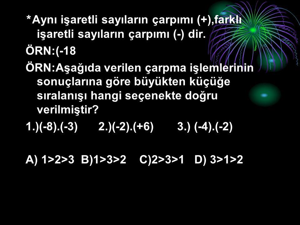 *Aynı işaretli sayıların çarpımı (+),farklı işaretli sayıların çarpımı (-) dir.