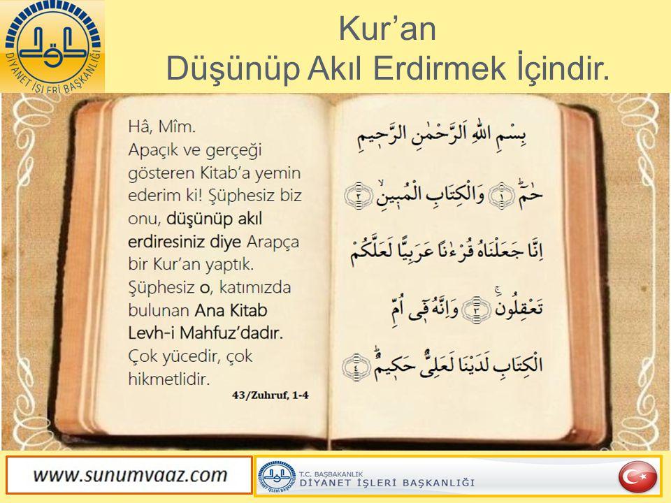 Kur'an Düşünüp Akıl Erdirmek İçindir.
