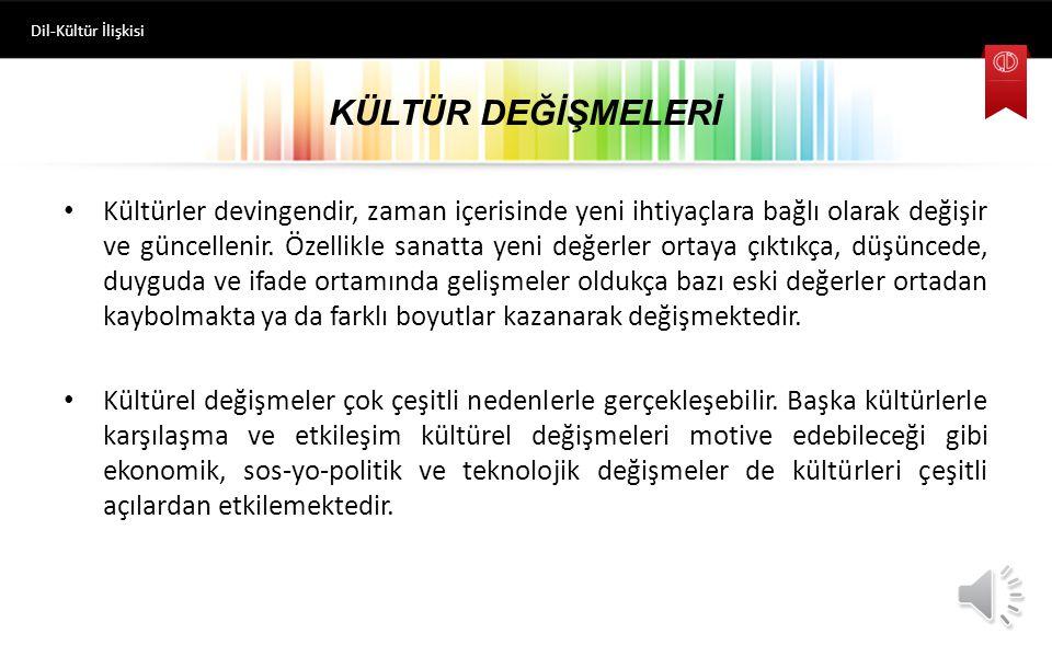 Dil-Kültür İlişkisi KÜLTÜR DEĞİŞMELERİ.
