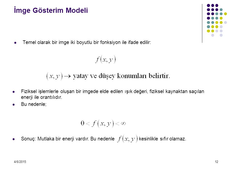 İmge Gösterim Modeli Temel olarak bir imge iki boyutlu bir fonksiyon ile ifade edilir:
