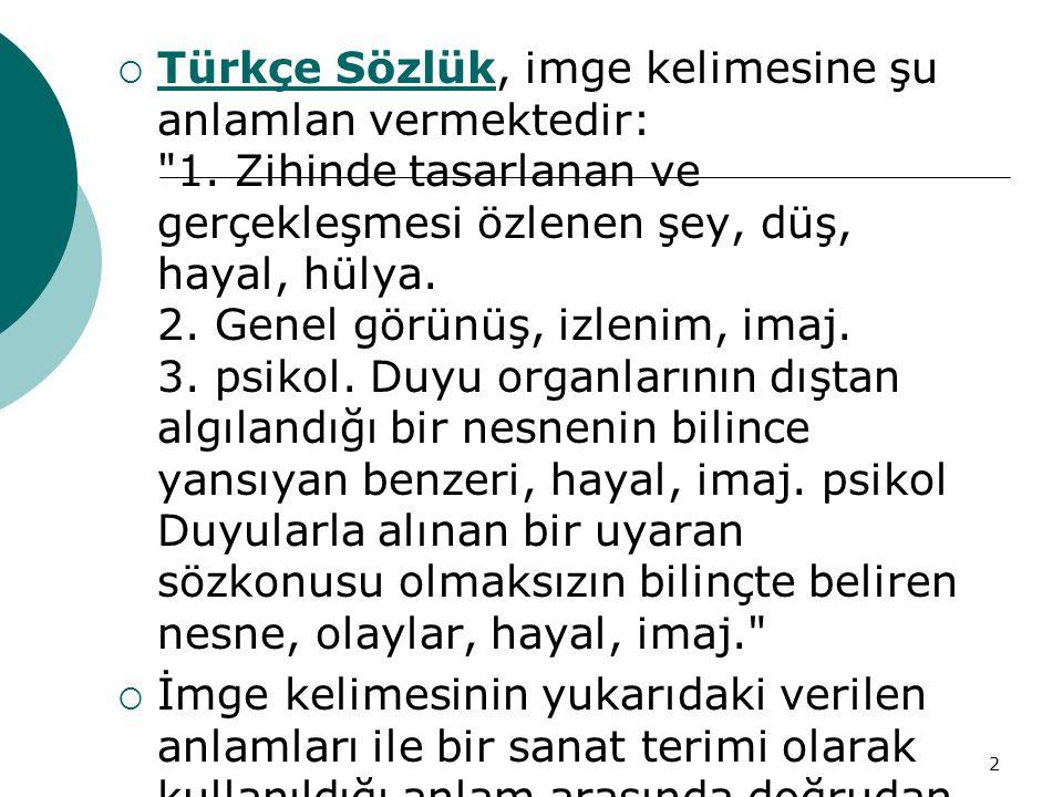 Türkçe Sözlük, imge kelimesine şu anlamlan vermektedir: 1
