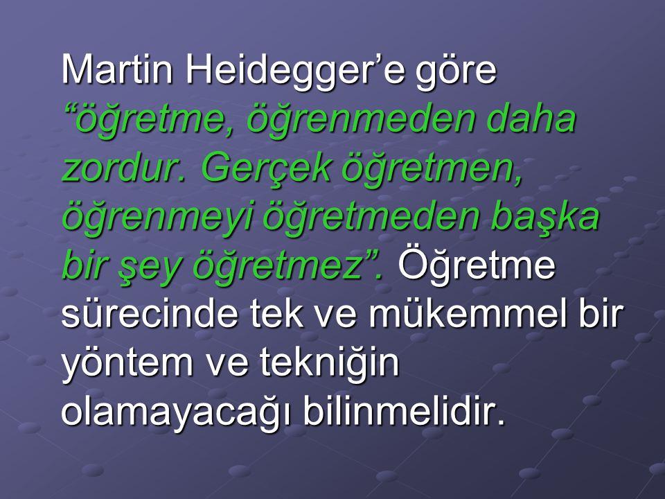 Martin Heidegger'e göre öğretme, öğrenmeden daha zordur