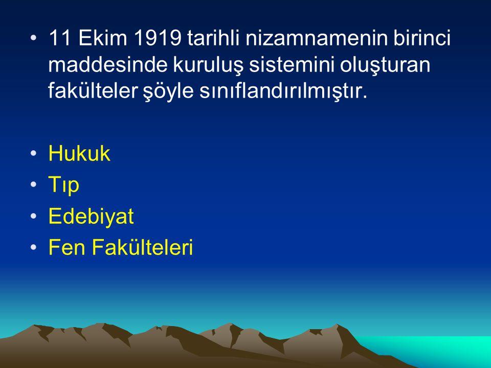11 Ekim 1919 tarihli nizamnamenin birinci maddesinde kuruluş sistemini oluşturan fakülteler şöyle sınıflandırılmıştır.