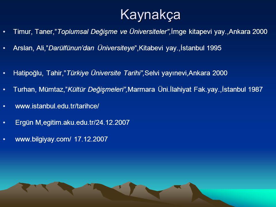Kaynakça Timur, Taner, Toplumsal Değişme ve Üniversiteler ,İmge kitapevi yay.,Ankara 2000.