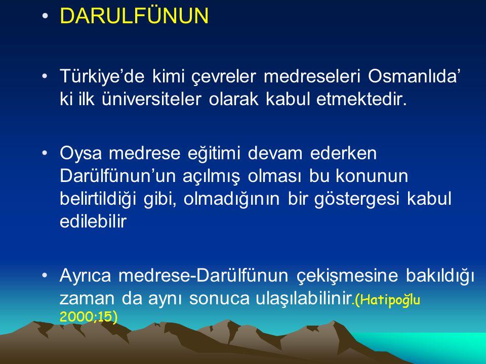 DARULFÜNUN Türkiye'de kimi çevreler medreseleri Osmanlıda' ki ilk üniversiteler olarak kabul etmektedir.