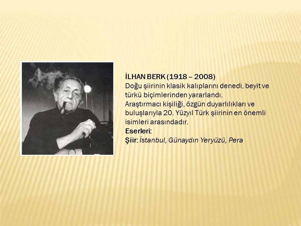 İLHAN BERK (1918 – 2008) Doğu şiirinin klasik kalıplarını denedi, beyit ve türkü biçimlerinden yararlandı.