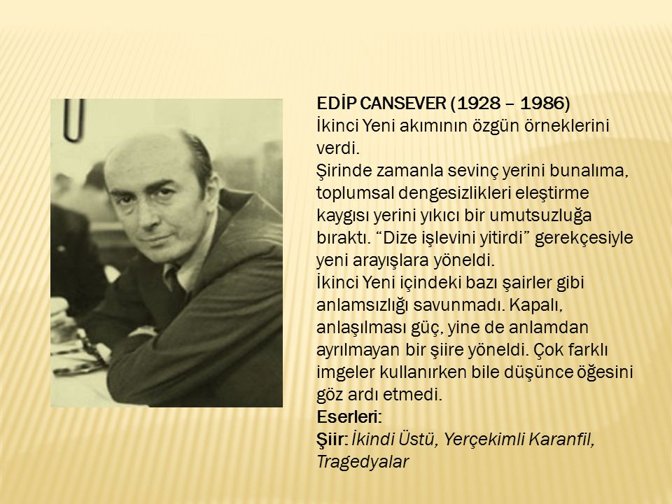 EDİP CANSEVER (1928 – 1986) İkinci Yeni akımının özgün örneklerini verdi.