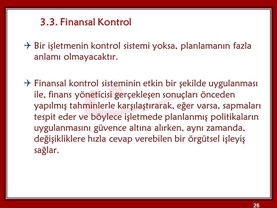 3.3. Finansal Kontrol Bir işletmenin kontrol sistemi yoksa, planlamanın fazla anlamı olmayacaktır.