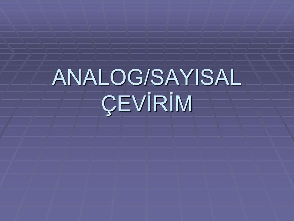 ANALOG/SAYISAL ÇEVİRİM