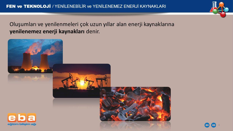 FEN ve TEKNOLOJİ / YENİLENEBİLİR ve YENİLENEMEZ ENERJİ KAYNAKLARI