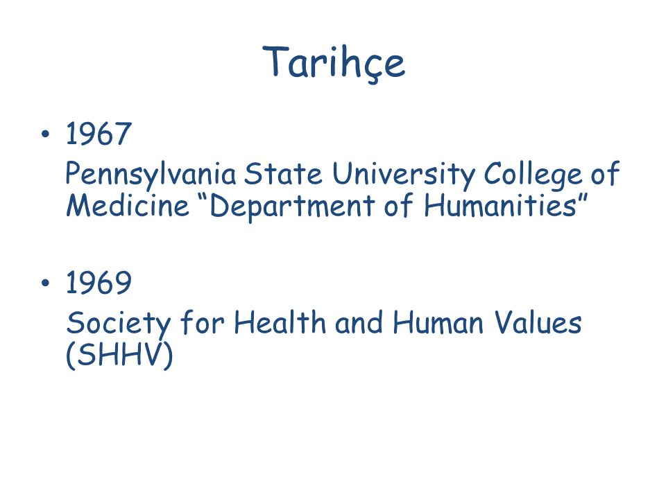 Tarihçe 1967. Pennsylvania State University College of Medicine Department of Humanities 1969.