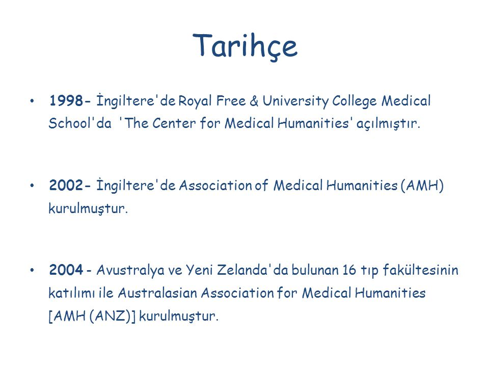Tarihçe 1998- İngiltere de Royal Free & University College Medical School da The Center for Medical Humanities açılmıştır.