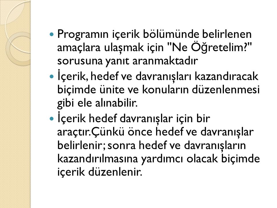 Programın içerik bölümünde belirlenen amaçlara ulaşmak için Ne Öğretelim sorusuna yanıt aranmaktadır