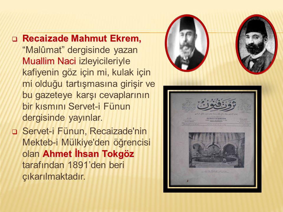 Recaizade Mahmut Ekrem, Malûmat dergisinde yazan Muallim Naci izleyicileriyle kafiyenin göz için mi, kulak için mi olduğu tartışmasına girişir ve bu gazeteye karşı cevaplarının bir kısmını Servet-i Fünun dergisinde yayınlar.