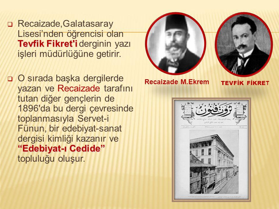 Recaizade,Galatasaray Lisesi'nden öğrencisi olan Tevfik Fikret i derginin yazı işleri müdürlüğüne getirir.