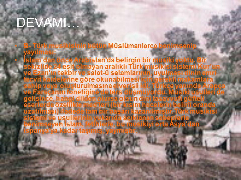 DEVAMI… B- Türk musikisinin bütün Müslümanlarca benimsenip yayılması: