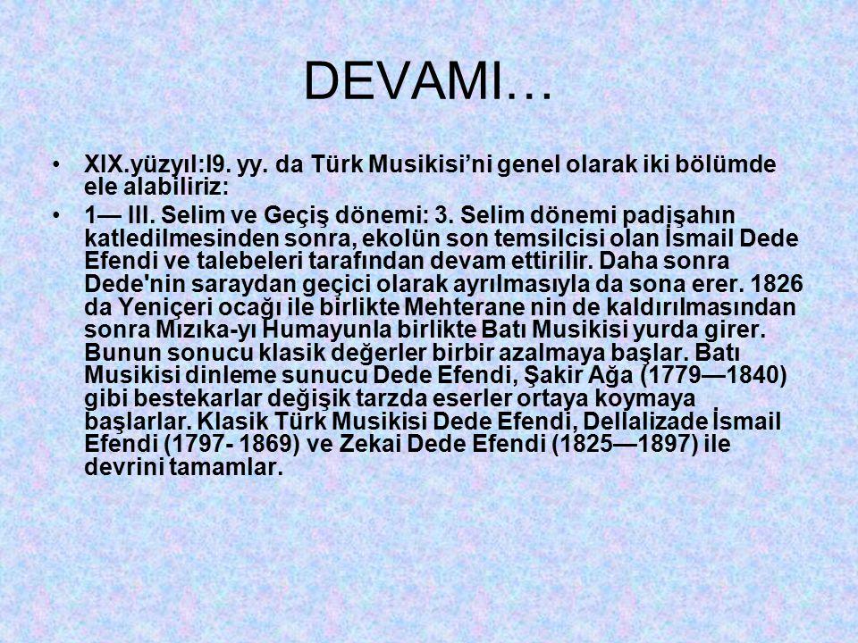 DEVAMI… XIX.yüzyıl:l9. yy. da Türk Musikisi'ni genel olarak iki bölümde ele alabiliriz: