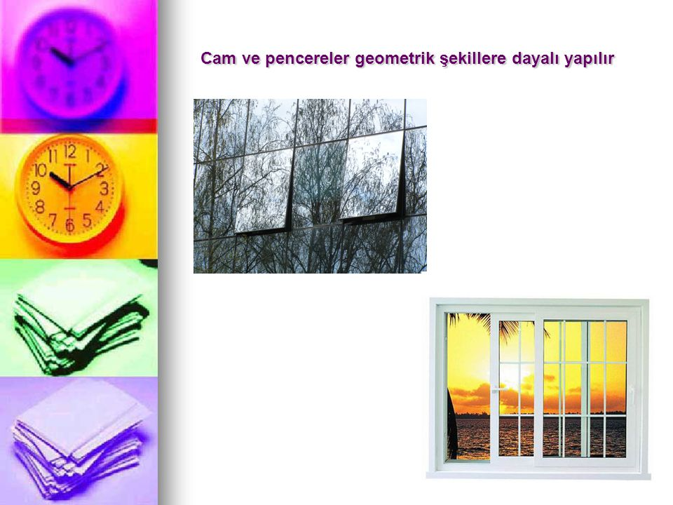 Cam ve pencereler geometrik şekillere dayalı yapılır