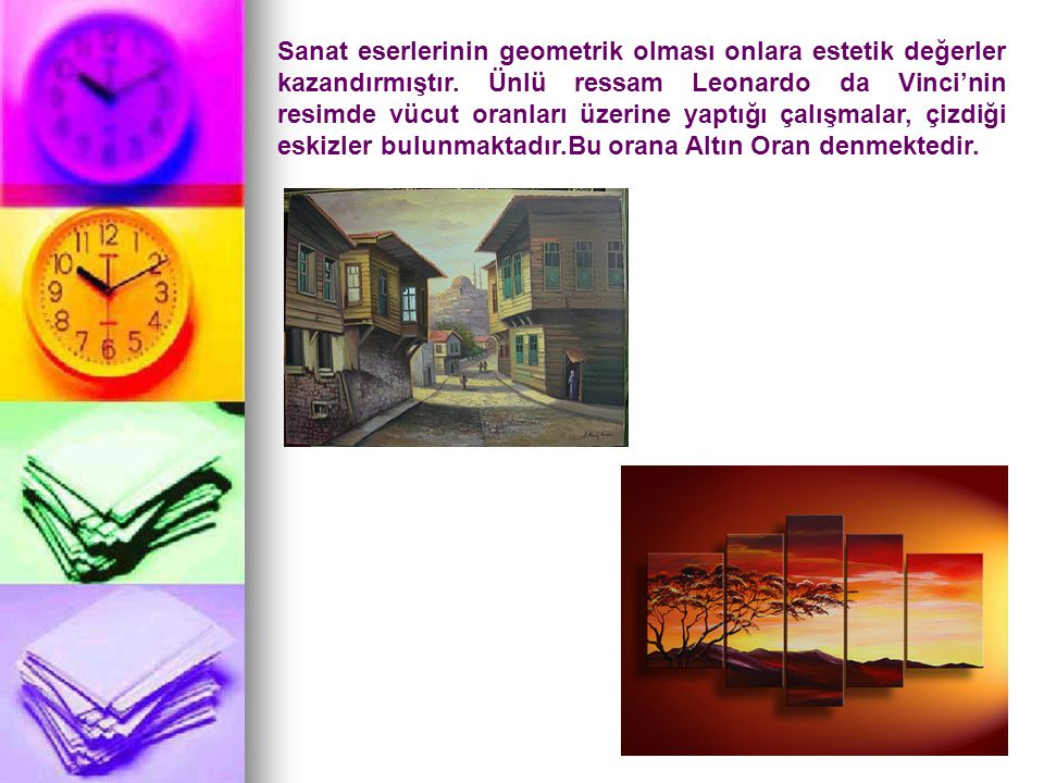 Sanat eserlerinin geometrik olması onlara estetik değerler kazandırmıştır.