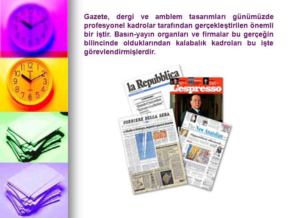 Gazete, dergi ve amblem tasarımları günümüzde profesyonel kadrolar tarafından gerçekleştirilen önemli bir iştir.