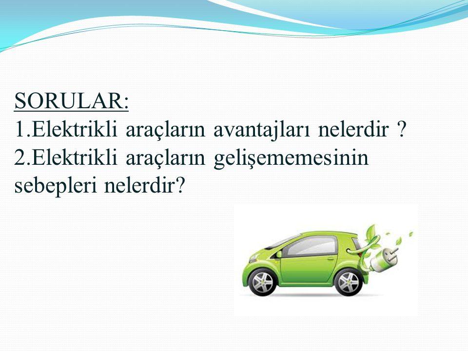 SORULAR: 1.Elektrikli araçların avantajları nelerdir .