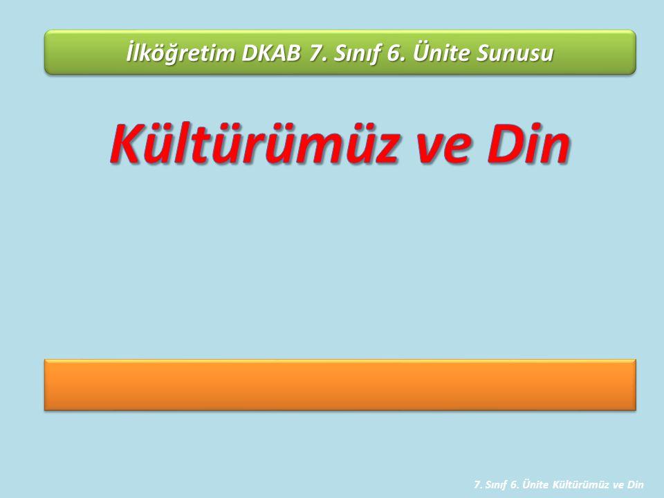 Kültürümüz ve Din İlköğretim DKAB 7. Sınıf 6. Ünite Sunusu