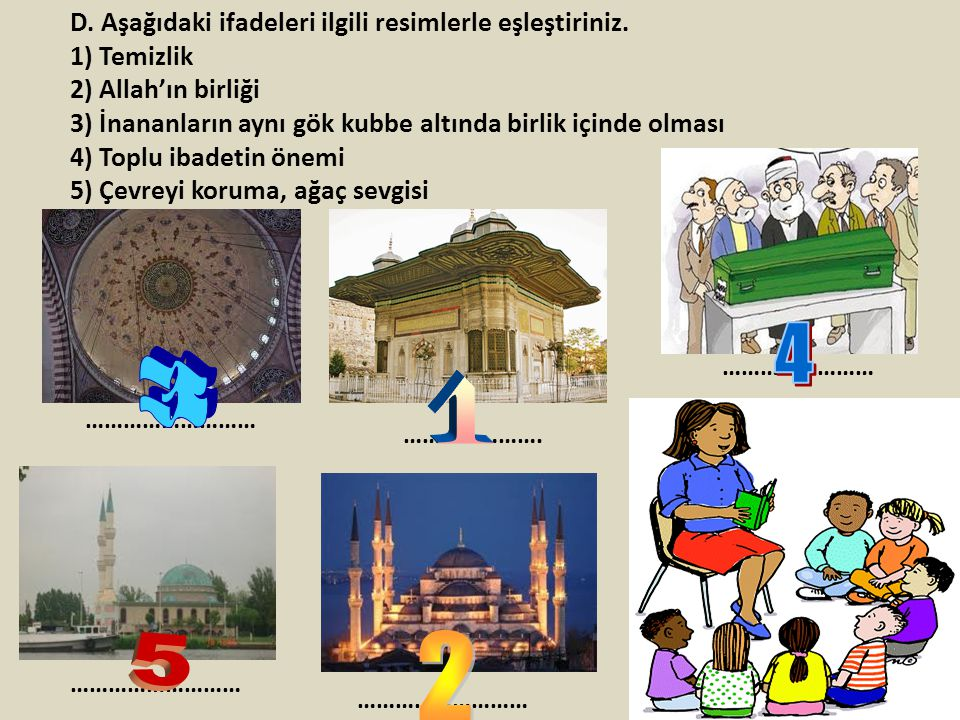 4 3 1 2 5 D. Aşağıdaki ifadeleri ilgili resimlerle eşleştiriniz.