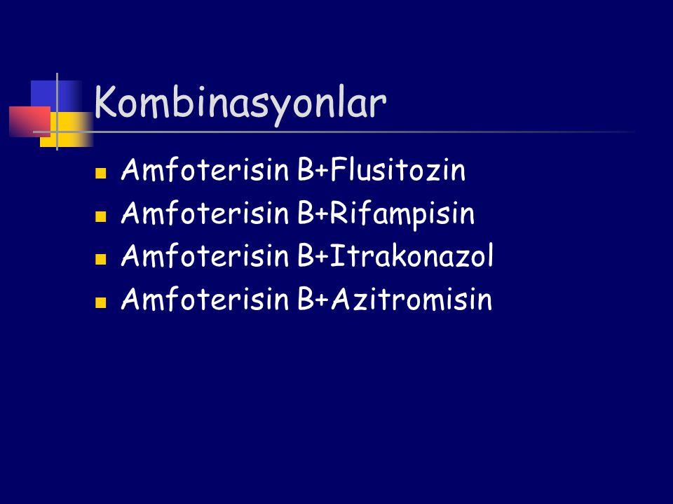 Kombinasyonlar Amfoterisin B+Flusitozin Amfoterisin B+Rifampisin