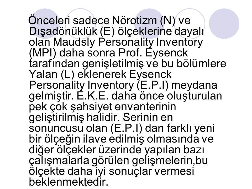 Önceleri sadece Nörotizm (N) ve Dışadönüklük (E) ölçeklerine dayalı olan Maudsly Personality Inventory (MPI) daha sonra Prof.