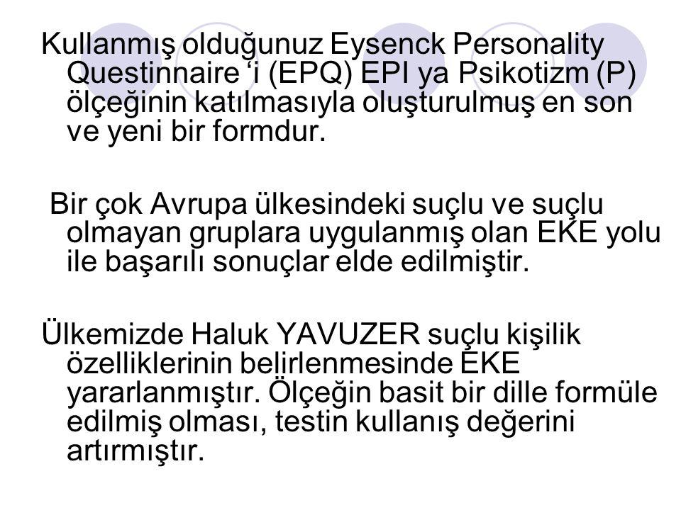 Kullanmış olduğunuz Eysenck Personality Questinnaire 'i (EPQ) EPI ya Psikotizm (P) ölçeğinin katılmasıyla oluşturulmuş en son ve yeni bir formdur.
