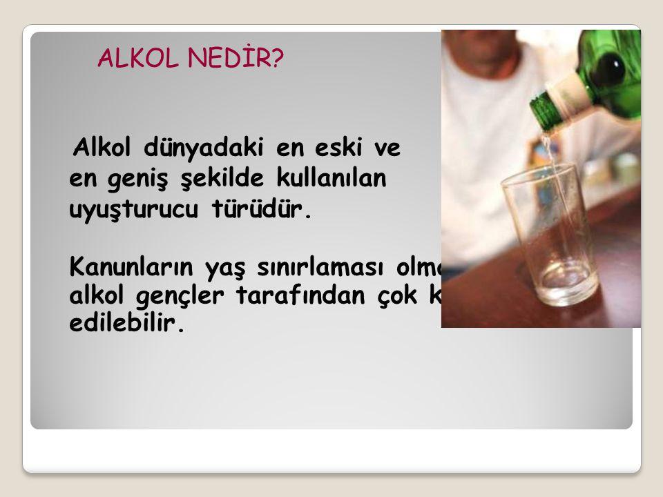 ALKOL NEDİR. Alkol dünyadaki en eski ve en geniş şekilde kullanılan uyuşturucu türüdür.