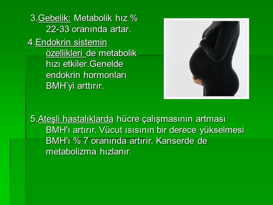 3.Gebelik: Metabolik hız % 22-33 oranında artar.