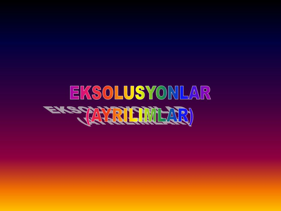 EKSOLUSYONLAR (AYRILIMLAR)