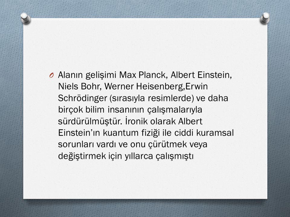 Alanın gelişimi Max Planck, Albert Einstein, Niels Bohr, Werner Heisenberg,Erwin Schrödinger (sırasıyla resimlerde) ve daha birçok bilim insanının çalışmalarıyla sürdürülmüştür.